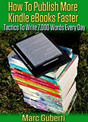 How To Publish More Kindle eBooks Faster: How To Write 7,000 Or More Words Every Day (English Edition)