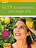 GLYX:  So macht Stress nicht länger dick - Marion Grillparzer