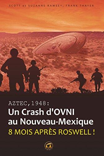 AZTEC,1948 Un crash d'ovni au Nouveau Mexique (OVNIS) par Franck Thayer, Suzanne Ramsey, Scott Ramsey