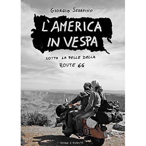 L'america In Vespa. Sotto La Pelle Della Route 66