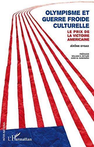 Olympisme et guerre froide culturelle: Le prix de la victoire américaine