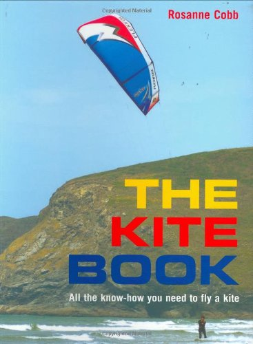 The Kite Book: All the Know-How You Need to Fly a Kite: All the Techniques and Know-how You Need to Fly a Kite