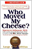 Who Moved My Cheese?: An Amazing Way to Deal with Change in Your Work and in Your Life (Large Print Edition)
