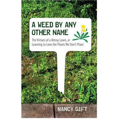 A Weed by Any Other Name: the Virtues of a Messy Lawn, or Learning to Love the Plants We Don't Plant (Hardback) - Common