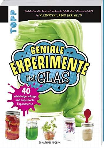 Geniale Experimente im Glas: 40 schleimige, witzige und supercoole Experimente
