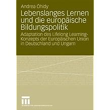 Lebenslanges Lernen Und Die Europäische Bildungspolitik: Adaptation des Lifelong Learning-Konzepts der Europäischen Union in Deutschland und Ungarn (German Edition)