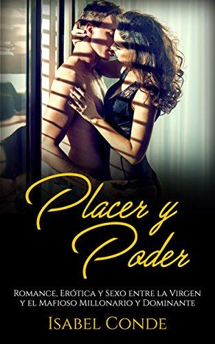Placer y Poder: Romance, Erótica y Sexo entre la Virgen y el Mafioso Millonario y Dominante (Novela Romántica y Erótica) por Isabel Conde