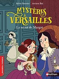 Mystères à Versailles, tome 1 : Le secret de Margot par Sylvie Baussier
