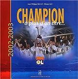 Champion à plus d'un titre : 2002-2003, Olympique Lyonnais