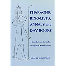 Pharaonic King-Lists, Annals and Day-Books: A Contribution to the Study of the Egyptian Sense of History (SSEA Publications) by Donald B. Redford (1986-02-01)