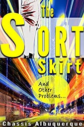 The Short Skirt And Other Problems: Life's No Waste If You Living it...