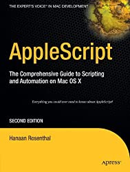 AppleScript: The Comprehensive Guide to Scripting and Automation on Mac OS X, Second Edition