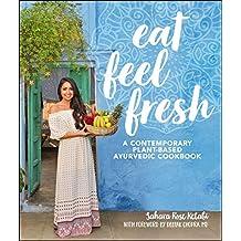 Eat Feel Fresh: A Contemporary, Plant-Based Ayurvedic Cookbook (English Edition)