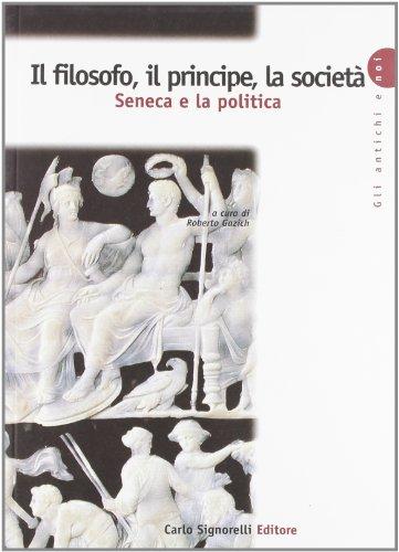 Il filosofo, il principe, la società. Seneca e la politica. Per la Scuola superiore
