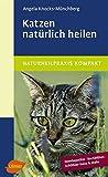 Katzen natürlich heilen: Homöopathie, Bachblüten, Schüßler-Salze und mehr -