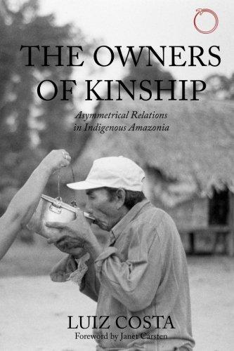 The Owners of Kinship - Asymmetrical Relations in Indigenous Amazonia (Malinowski Monographs) por Luiz Costa