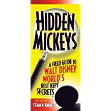 Hidden Mickeys: A Field Guide to Walt Disney World's Best Kept Secrets (Hidden Mickeys: A Field Guide to Walt Disney World's Best Kept Secre)