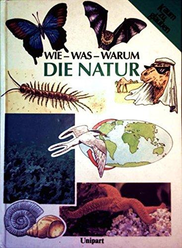 Die Natur - wie, was, warum - Aus der Reihe: Kaum zu glauben (Kinder./Jugendsachbuch)