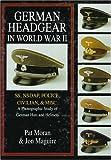 German Headgear in World War II: A Photographic Study of German Hats and Helmets (German Headgear in World War II , Vol 2)