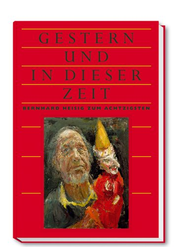 Gestern und in dieser Zeit: Festschrift zum 80. Geburtstag von Bernhard Heisig