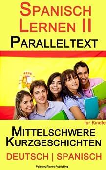Spanisch Lernen II mit Paralleltext - Mittelschwere Kurzgeschichten (Deutsch - Spanisch) (Spanish Edition) von [Polyglot Planet Publishing]