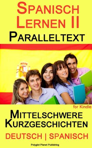 Spanisch Lernen II mit Paralleltext - Mittelschwere Kurzgeschichten (Deutsch - Spanisch)