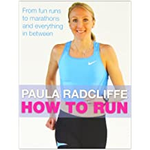 How to Run: From fun runs to marathons and everything in between: All You Need to Know About Fun Runs, Marathons and Everything in Between