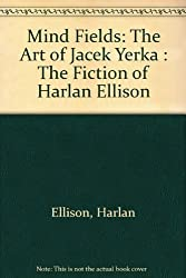 Mind Fields: The Art of Jacek Yerka : The Fiction of Harlan Ellison by Harlan Ellison (1994-04-06)
