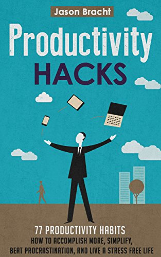 productivity-hacks-77-productivity-habits-how-to-accomplish-more-simplify-beat-procrastination-and-l