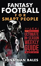 Fantasy Football for Smart People: The Ultimate In-Season Weekly Guide by Jonathan Bales (2014-10-31)