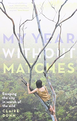 my-year-without-matches-escaping-the-city-in-search-of-the-wild-by-dunn-claire-2015-paperback