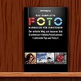 Das komplette Fotohandbuch für Einsteiger: Der einfache Weg zum besseren Bild. Grundwissen - beliebte Fotosituationen - zahlreiche Tips und Tricks - John Hedgecoe