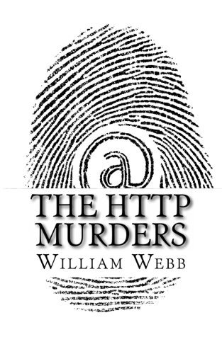 The HTTP Murders: 15 Cyber Killers You Never Want to Meet Online by William Webb (2013-05-14)