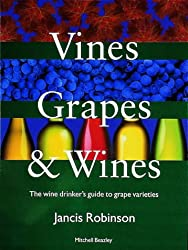 Vines, Grapes and Wines: The Wine Drinker's Guide to Grape Varieties