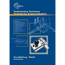 Technisches Zeichnen Technische Kommunikation Arbeitsblätter. Grundbildung Metall mit Lernfeldorientierung für die Metallberufe / Arbeitsblätter zu 12717