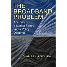 [The Broadband Problem: Anatomy of a Market Failure and a Policy Dilemma] (By: Charles H. Ferguson) [published: May, 2004]