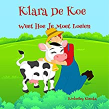 Klara De Koe Weet Hoe Je Moet Loeien (Friendship Series Book 1) (Dutch Edition)