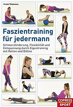 Faszientraining für jedermann: Schmerzlinderung, Flexibilität und Entspannung durch Eigentraining mit Rollen und Bällen von [Thömmes, Frank]