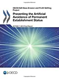 OECD/G20 Base Erosion and Profit Shifting Project Preventing the Artificial Avoidance of Permanent Establishment Status, Action 7 - 2015 Final Report by Oecd Organisation For Economic Co-Operation And Development (2015-11-18)