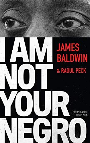 I Am Not Your Negro - Édition française par James BALDWIN