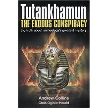 Tutankhamun - The Exodus Conspiracy: The Truth Behind Archaeologys Greatest Mystery
