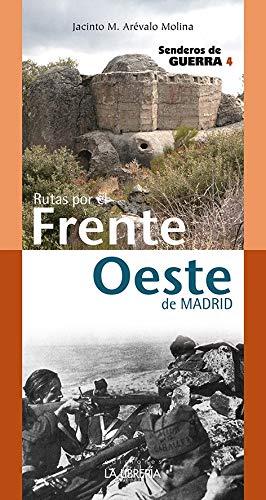 Rutas por el Frente Oeste. Senderos de Guerra 4 por Jacinto Arévalo Molina
