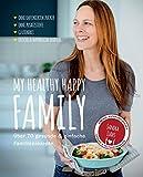 My healthy happy family: Über 70 gesunde & einfache Familienrezepte
