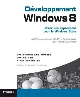 Développement Windows 8 - Créer des applications pour le Windows Store: API Windows Runtime (WinRT) - C#/C++/XAML -  .NET - JavaScript/HTML5 par [Morand, Louis-Guillaume, Vo Van, Luc, Zanchetta, Alain]