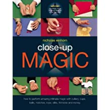 Close-up Magic: How to Perform Amazing Intimate Magic with Cutlery, Cups, Balls, Matches, Rope, Silks, Thimbles and Money