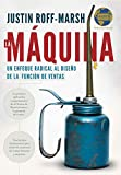 La Máquina: Un enfoque radical al diseño de la función de ventas (The Machine: A Radical Approach to the Design of the Sales Function) (Spanish Edition)
