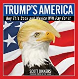 Trump's America: Buy This Book and Mexico Will Pay for It