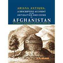 A Descriptive Account of the Antiquities and Coins of Afghanistan (Ariana Antiqua): With a Memoir on the Buildings Called Topes