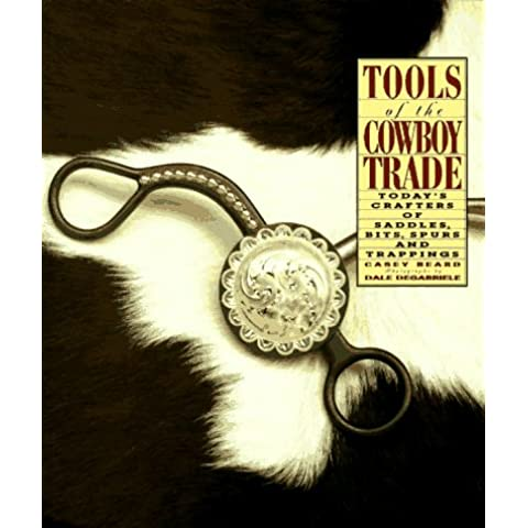 Tools of the Cowboy Trade: Today's Crafters of Saddles, Bits, Spurs, and Trappings