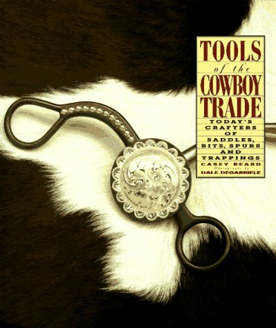 Tools of the Cowboy Trade: Today's Crafters of Saddles, Bits,
